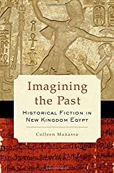 Imagining the Past: Historical Fiction in New Kingdom Egypt by Colleen Manassa (2014-01-09)