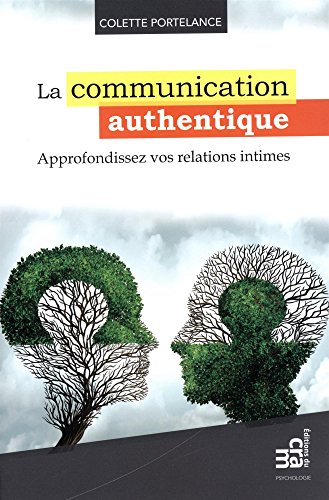 La communication authentique - Approfondissez vos relations intimes