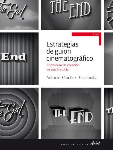Estrategias de guion cinematográfico: El proceso de creción de una historia (Ariel Ciencias Sociales) por Antonio Sánchez-Escalonilla