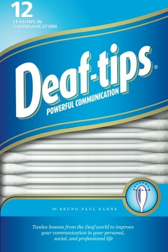 Deaf Tips: Twelve lessons from the Deaf world to improve your communication in your personal, social, and professional life por Bruno Paul Kahne PhD