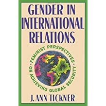 Gender in International Relations: Feminist Perspectives on Achieving Global Security (New Directions in World Politics) by J. Ann Tickner (5-Jan-1993) Paperback