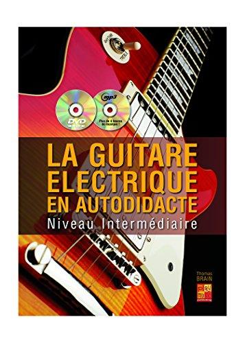 La guitare électrique en autodidacte - Intermédiaire (1 Livre + 1 CD + 1 DVD) par Thomas Brain