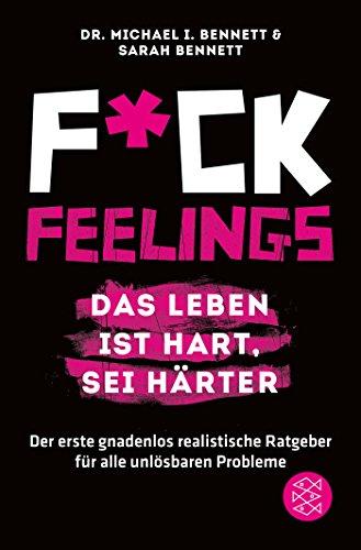 fuck-feelings-das-leben-ist-hart-sei-harter-der-erste-gnadenlos-realistische-ratgeber-fur-alle-unlos