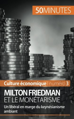 Milton Friedman et le montarisme: Un libral en marge du keynsianisme ambiant