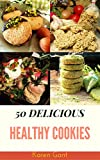 Healthy Cookies Recipe : 50 Delicious of Healthy Cookies (Healthy Cookies, Super Healthy Cookies, Healthy Cookies Recipes, Healthy Cookies Cookbooks) (Karen Gant Recipes Cookbook No.6)