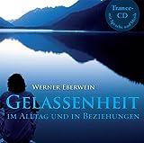 Gelassenheit - im Alltag und in Beziehungen - Werner Eberwein