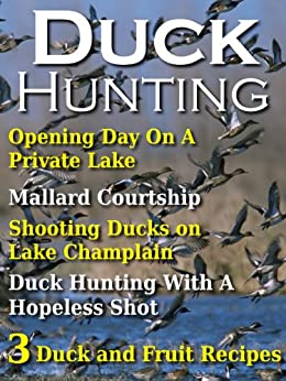 Duck Hunting (Duck Recipes, Duck Hunting Stories and Hunting Experiences Book 1) by [Ahote, Dan, Foster, Thomas]