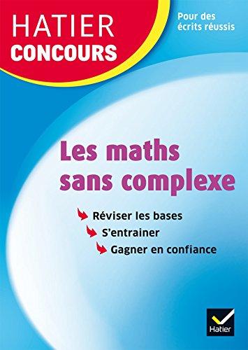 Hatier concours - Les maths sans complexe: Remise à niveau en mathématiques pour réussir les concours de la fonction publique