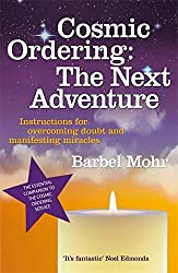 Cosmic Ordering: The Next Adventure: Instructions for Overcoming Doubt and Manifesting Miracles by Barbel Mohr (2007-05-03)