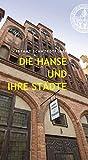 Die Hanse und ihre Städte - Hartmut Schwerdtfeger