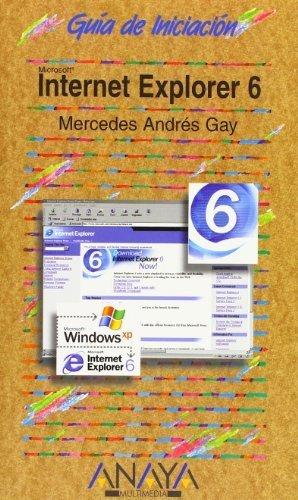 Internet Explorer 6 (Guias De Iniciacion / Initiation Guides) (Spanish Edition) by Gay, Mercedes Andres (2005) Paperback