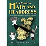 The Mode in Hats and Headdress: A Historical Survey with 198 Plates (Dover Fashion and Costumes) by R. Turner Wilcox (2008-11-24)