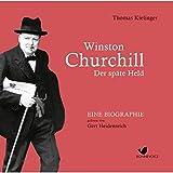 Winston Churchill: Der späte Held. Eine Biographie gelesen von Gert Heidenreich (11 CDs) - Thomas Kielinger