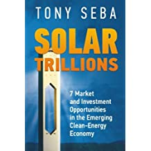 Solar Trillions: 7 Market and Investment Opportunities in the Emerging Clean-Energy Economy