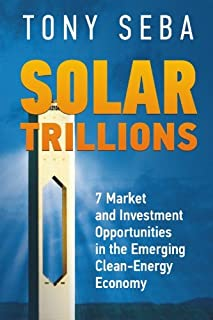 Solar Trillions: 7 Market and Investment Opportunities in the Emerging Clean-Energy Economy: Volume 1 (0615335616) | Amazon Products