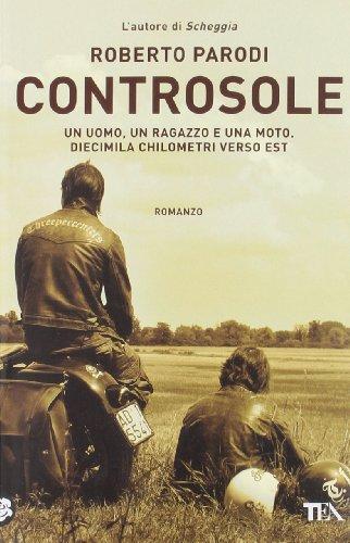 Controsole. Un uomo, un ragazzo e una moto diecimila chilometri verso est