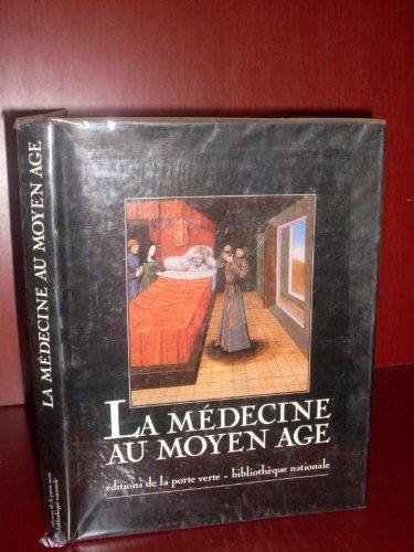 La Medecine au Moyen Age. A travers les manuscrits de la Bibliotheque Nationale.