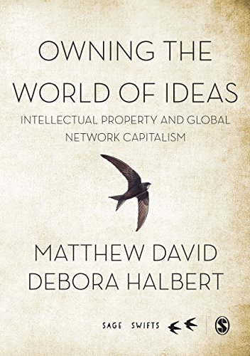 Owning the World of Ideas: Intellectual Property and Global Network Capitalism (SAGE Swifts) (English Edition)