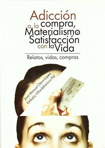 Adicción A La Compra, Materialismo Y Satisfacción Con La Vida de Jose Manuel Otero-Lopez (2 feb 2014) Tapa blanda