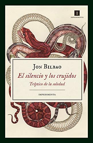 El silencio y los crujidos (Impedimenta) por Jon Bilbao Lopategui
