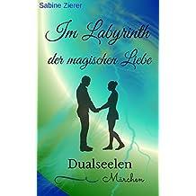 Im Labyrinth der magischen Liebe: Dualseelen Märchen