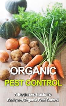 Organic Pest Control: A Beginners Guide To Backyard Pest Control (beginners guide to gardening, organic pest control, organic vegetables, backyard vegetables, ... fruit, organic pesticides) (English Edition) par [Cooper, Stuart]
