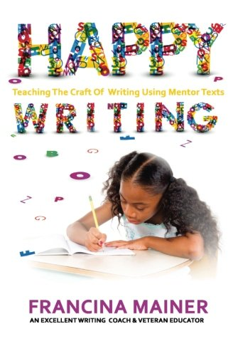 Happy Writing: Teaching the Craft of Writing Using Mentor Text