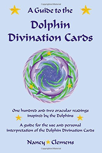 A Guide to the Dolphin Divination Cards: One Hundred and Two Oracular Readings, Inspired by the Dolphins: A Guide for the Use and Personal Interpretation of the Dolphin Divinaiton Cards by Nancy Clemens (1998-07-01)