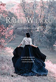 Il destino di Ralph Wilton (GLI INDIMENTICABILI) di [Hector, Annie French ]