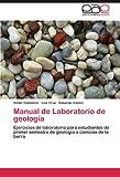 Manual de Laboratorio de geología: Ejercicios de laboratorio para estudiantes de primer semestre de geología o ciencias de la tierra