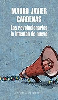 Los revolucionarios lo intentan de nuevo par  Mauro Javier Cárdenas