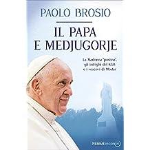 """Il papa e Medjugorje: La Madonna """"postina"""", gli intrighi del KGB e i vescovi di Mostar (Italian Edition)"""