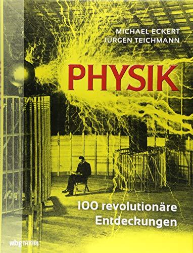 Physik: 100 revolutionäre Entdeckungen