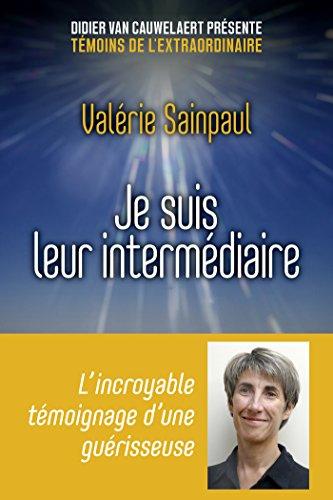 Je suis leur intermédiaire (Témoins de l'éxtraordinaire) par Valérie SAINPAUL