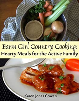 Farm Girl Country Cooking: Hearty Meals for the Active Family (English Edition) von [Gowen, Karen Jones]