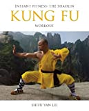 Kung Fu: Instant Fitness: The Shaolin Workout (Instant Health the Shaolin Qigong Workou)