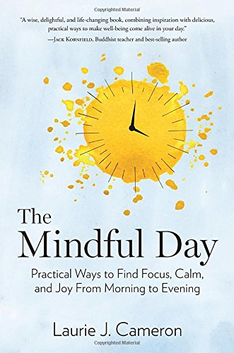 The Mindful Day: Practical Ways to Find Focus, Calm, and Joy From Morning to Evening