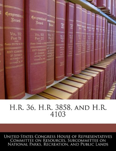H.R. 36, H.R. 3858, and H.R. 4103