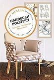 Handbuch Polstern: Techniken, Werkzeuge, Materialien