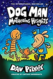 Mothering Heights (Dog Man 10): the laugh-out-loud, blockbusting full-colour graphic novel from international