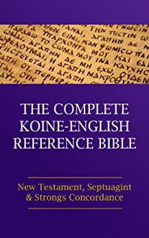 The Complete Koine-English Reference Bible: New Testament, Septuagint and Strong's Concordance (English Edition) par [Dickey, Joshua]