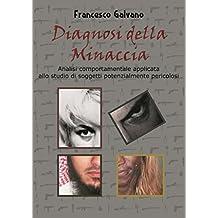 Diagnosi della minaccia: Analisi comportamentale dei soggetti potenzialmente pericolosi (Italian Edition)