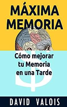 MÁXIMA MEMORIA. Cómo Mejoré Mi Memoria En Una Tarde eBook