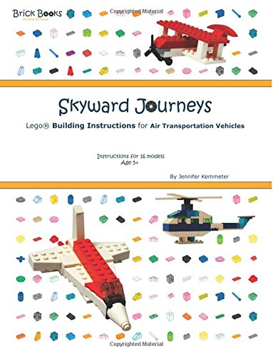 Skyward journeys : Lego building instructions for air transportation vehicles : instructions for 16 models : age 5+