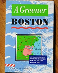 A Greener Boston: An Environmental Resource Directory for the Greater Boston Area