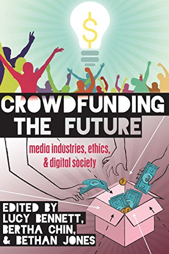 Crowdfunding the Future: Media Industries, Ethics, and Digital Society (Digital Formations Book 98) (English Edition)