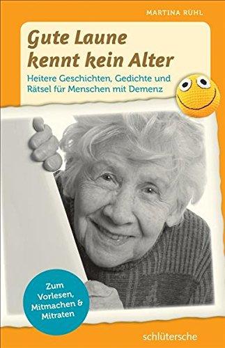 Gute Laune kennt kein Alter: Heitere Geschichten, Gedichte und Rätsel für Menschen mit Demenz