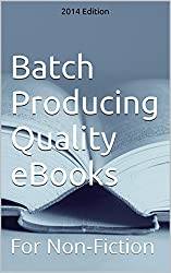 Batch Producing Quality eBooks: For Non-Fiction (English Edition)