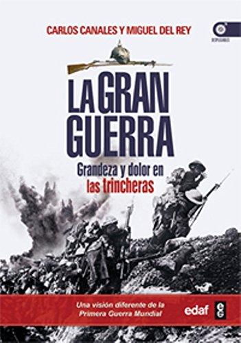 LA GRAN GUERRA. GRANDEZA Y DOLOR EN LAS TRINCHERAS.: 1 (Crónicas de la Historia) por CARLOS CANALES