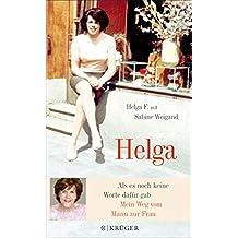 Helga: Als es noch keine Worte dafür gab - Mein Weg vom Mann zur Frau